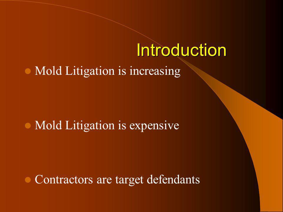 Introduction Mold Litigation is increasing Mold Litigation is expensive Contractors are target defendants