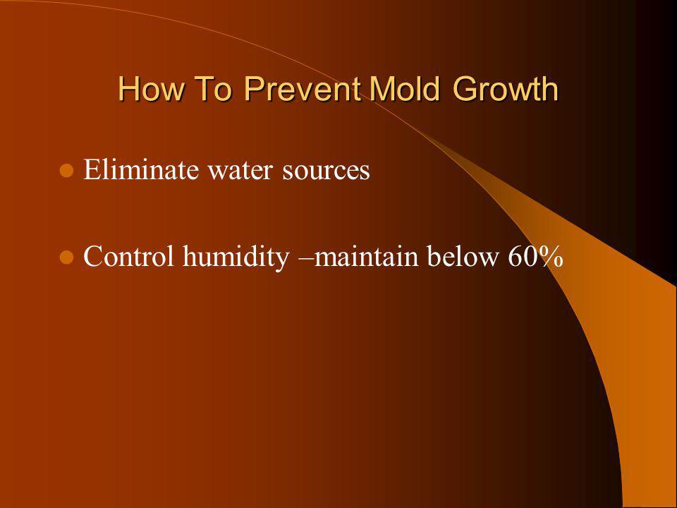 How To Prevent Mold Growth Eliminate water sources Control humidity –maintain below 60%