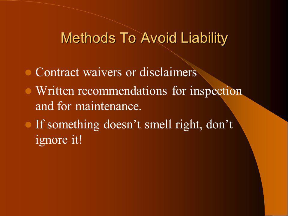 Methods To Avoid Liability Contract waivers or disclaimers Written recommendations for inspection and for maintenance. If something doesnt smell right