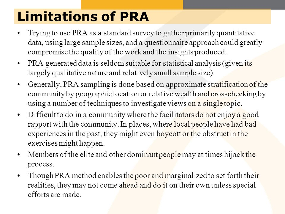 Trying to use PRA as a standard survey to gather primarily quantitative data, using large sample sizes, and a questionnaire approach could greatly compromise the quality of the work and the insights produced.