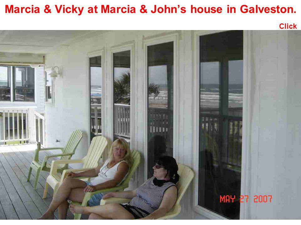 Marcia & Vicky at Marcia & Johns house in Galveston. Click
