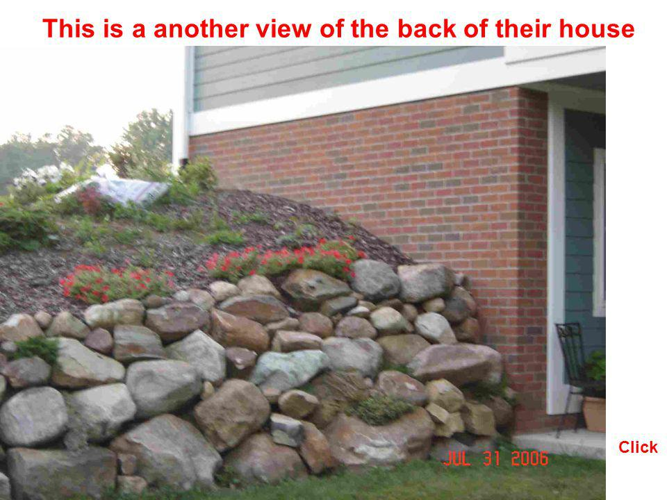 This is a another view of the back of their house Click