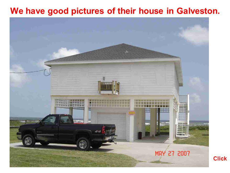 We have good pictures of their house in Galveston. Click