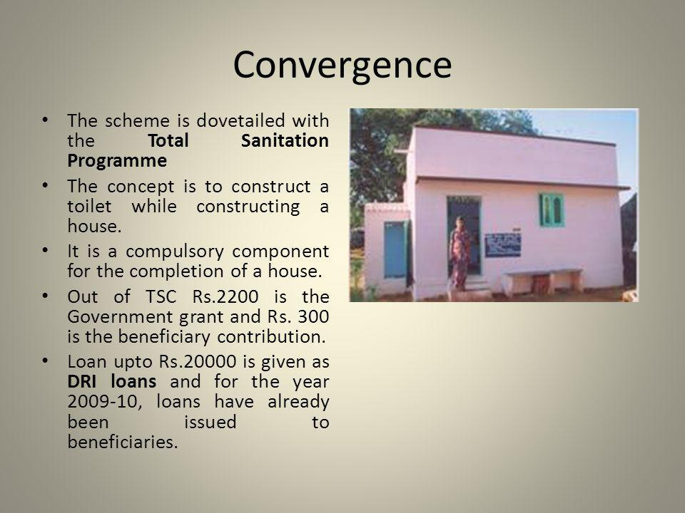 Convergence The scheme is dovetailed with the Total Sanitation Programme The concept is to construct a toilet while constructing a house.