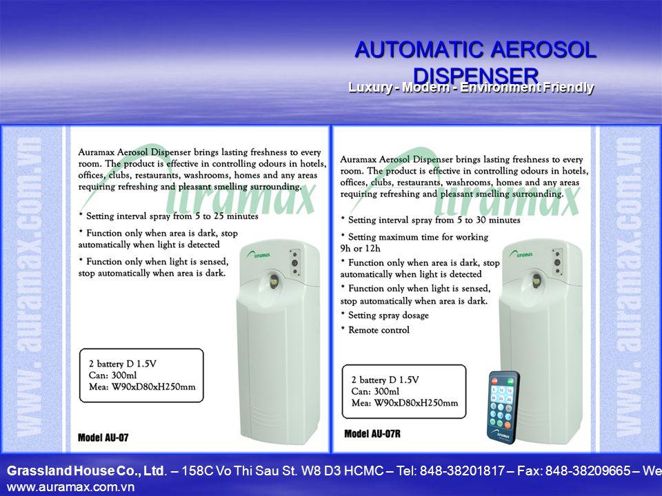 AUTOMATIC AEROSOL DISPENSER Luxury - Modern - Environment Friendly Grassland House Co., Ltd. – 158C Vo Thi Sau St. W8 D3 HCMC – Tel: 848-38201817 – Fa