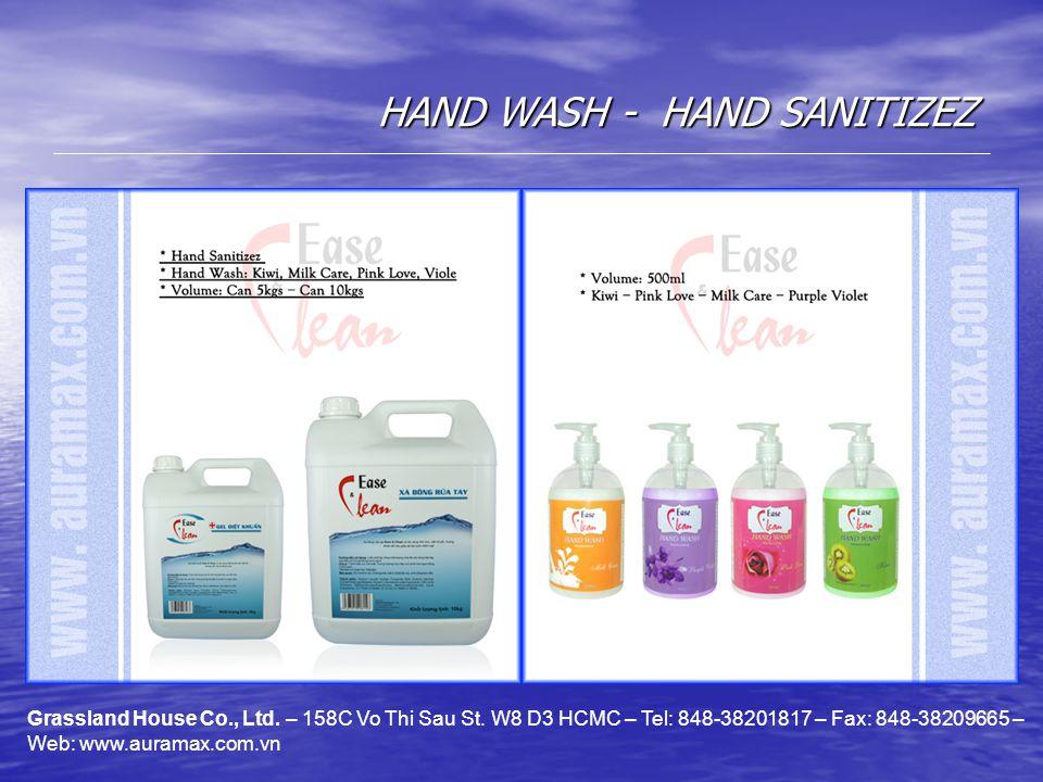 HAND WASH - HAND SANITIZEZ Grassland House Co., Ltd. – 158C Vo Thi Sau St. W8 D3 HCMC – Tel: 848-38201817 – Fax: 848-38209665 – Web: www.auramax.com.v