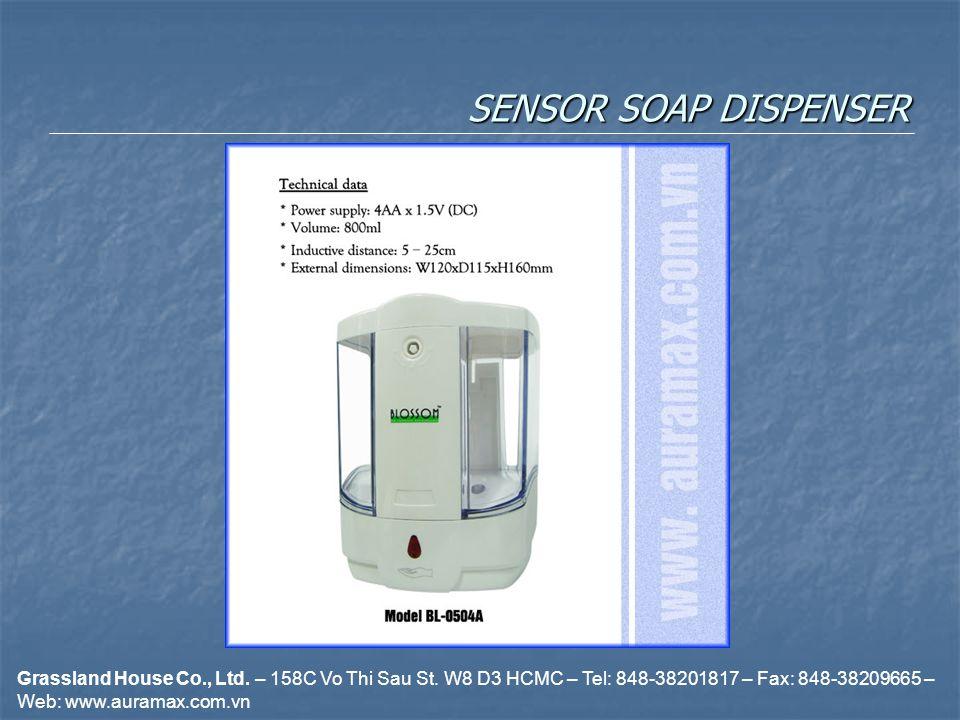 SENSOR SOAP DISPENSER Grassland House Co., Ltd. – 158C Vo Thi Sau St. W8 D3 HCMC – Tel: 848-38201817 – Fax: 848-38209665 – Web: www.auramax.com.vn