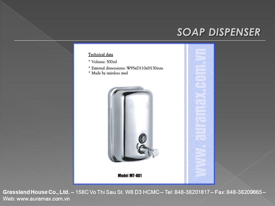 SOAP DISPENSER Grassland House Co., Ltd. – 158C Vo Thi Sau St. W8 D3 HCMC – Tel: 848-38201817 – Fax: 848-38209665 – Web: www.auramax.com.vn