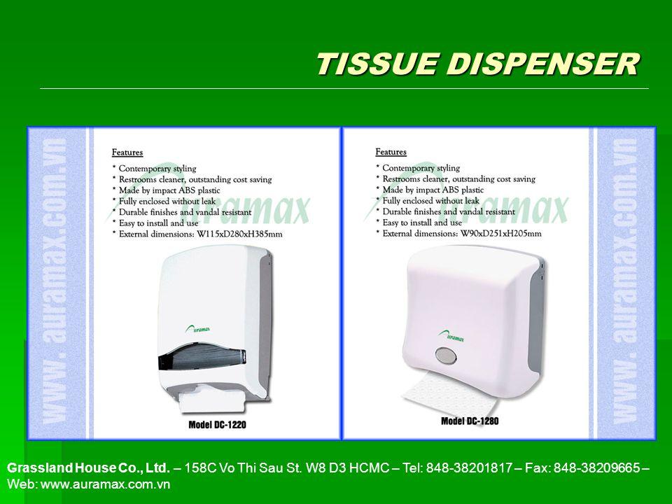 TISSUE DISPENSER Grassland House Co., Ltd. – 158C Vo Thi Sau St. W8 D3 HCMC – Tel: 848-38201817 – Fax: 848-38209665 – Web: www.auramax.com.vn