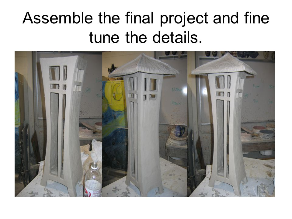 Assemble the final project and fine tune the details.