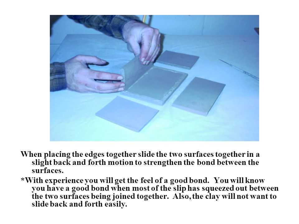 When placing the edges together slide the two surfaces together in a slight back and forth motion to strengthen the bond between the surfaces. *With e