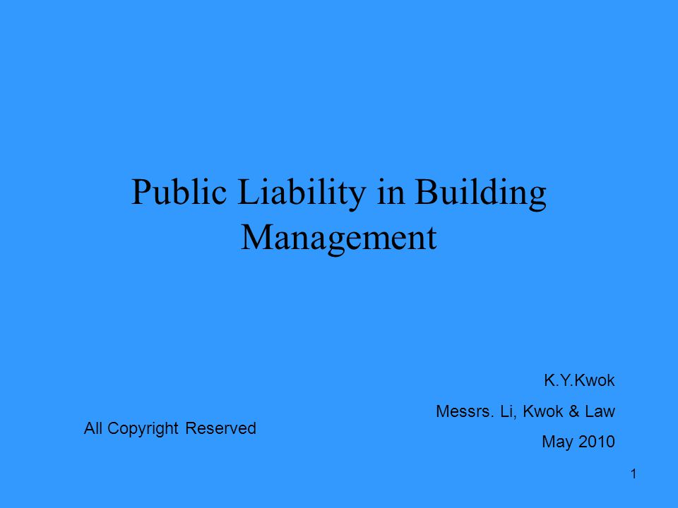 1 Public Liability in Building Management K.Y.Kwok Messrs. Li, Kwok & Law May 2010 All Copyright Reserved