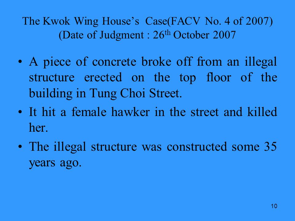 10 The Kwok Wing Houses Case(FACV No. 4 of 2007) (Date of Judgment : 26 th October 2007 A piece of concrete broke off from an illegal structure erecte