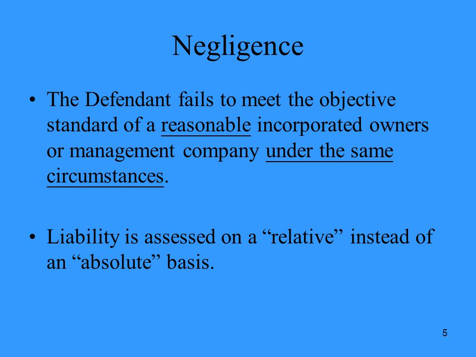 5 Negligence The Defendant fails to meet the objective standard of a reasonable incorporated owners or management company under the same circumstances