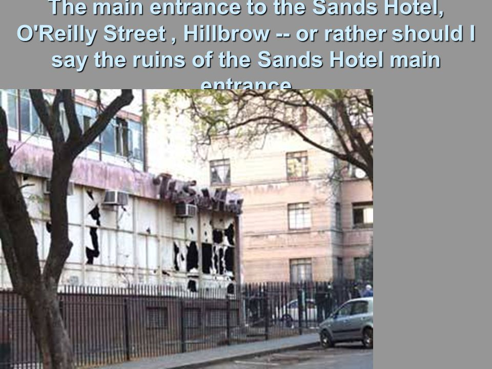 The main entrance to the Sands Hotel, O Reilly Street, Hillbrow -- or rather should I say the ruins of the Sands Hotel main entrance