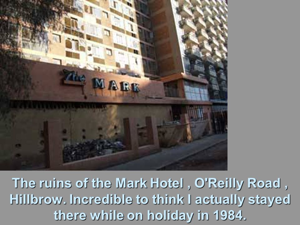 The ruins of the Mark Hotel, O Reilly Road, Hillbrow.