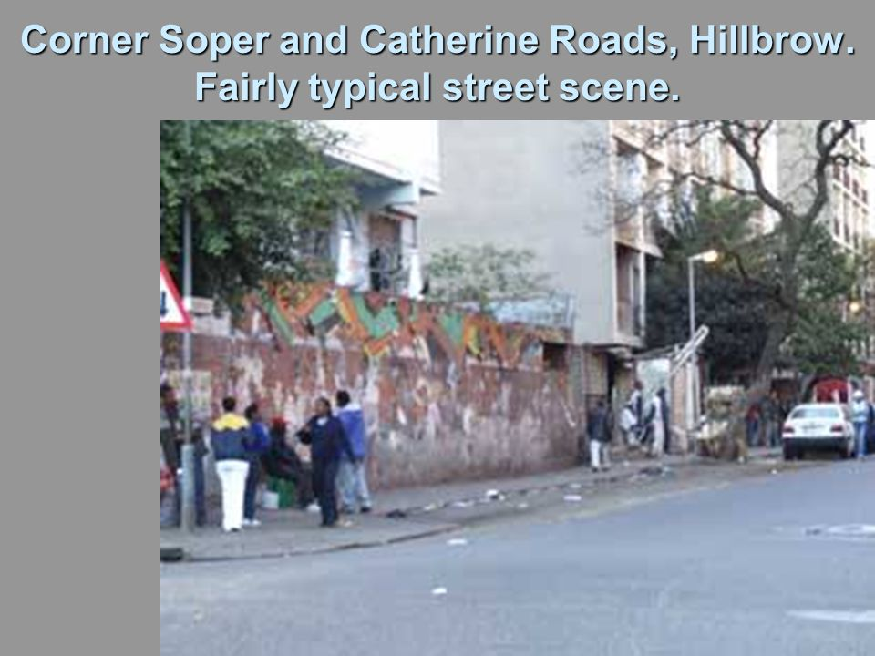 Corner Soper and Catherine Roads, Hillbrow. Fairly typical street scene.