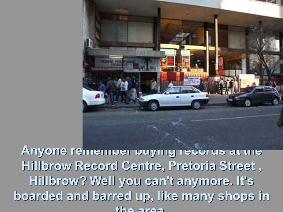 Anyone remember buying records at the Hillbrow Record Centre, Pretoria Street, Hillbrow.