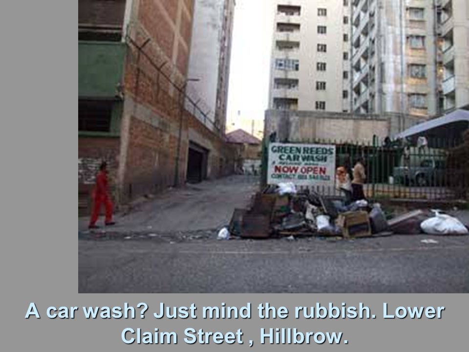 A car wash Just mind the rubbish. Lower Claim Street, Hillbrow.