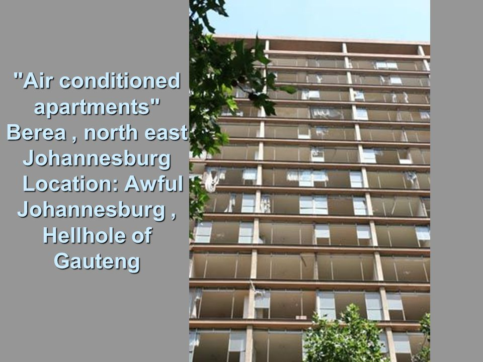 Air conditioned apartments Berea, north east Johannesburg Location: Awful Johannesburg, Hellhole of Gauteng