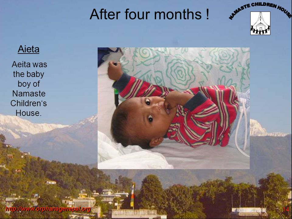 http://www.orphanagenepal.org 14 After four months ! Aieta Aeita was the baby boy of Namaste Childrens House.
