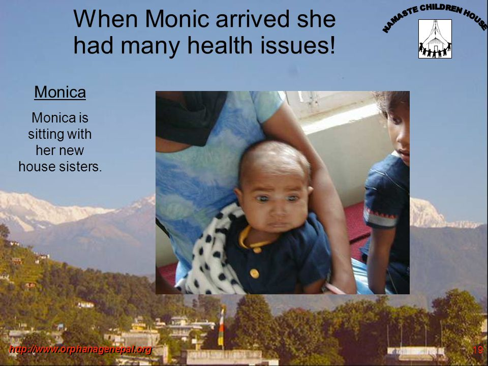 http://www.orphanagenepal.org 19 When Monic arrived she had many health issues.