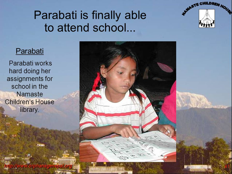 http://www.orphanagenepal.org 41 Parabati is finally able to attend school... Parabati Parabati works hard doing her assignments for school in the Nam
