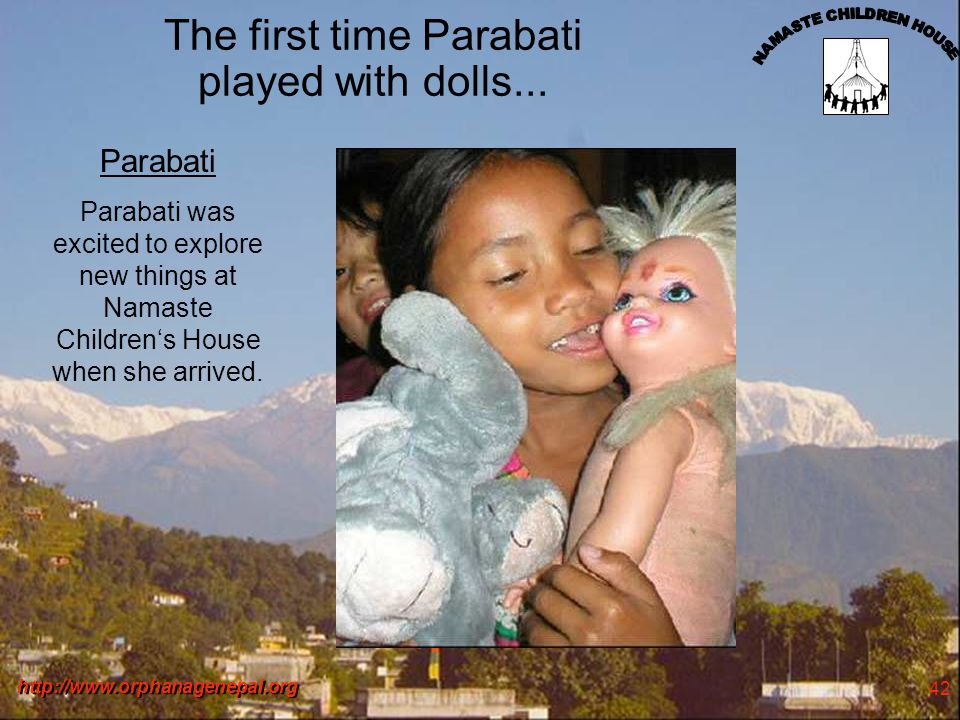 http://www.orphanagenepal.org 42 The first time Parabati played with dolls...