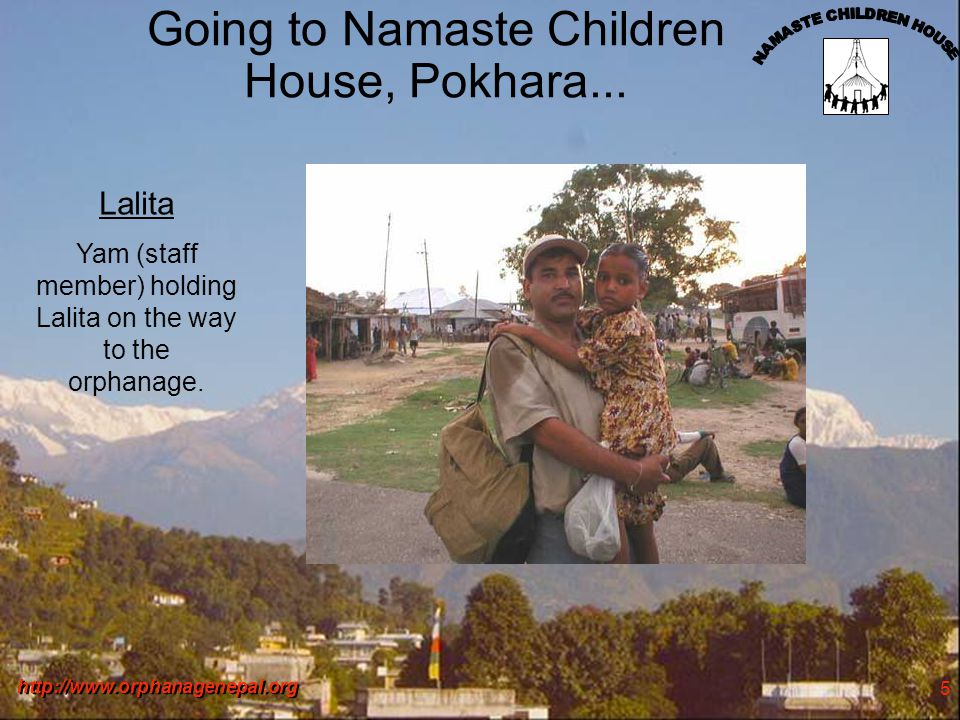 http://www.orphanagenepal.org 5 Going to Namaste Children House, Pokhara...