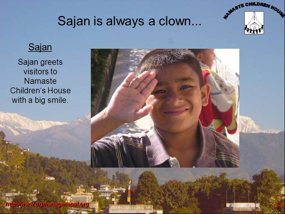 http://www.orphanagenepal.org 53 Sajan is always a clown...