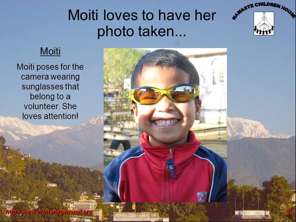 http://www.orphanagenepal.org 59 Moiti loves to have her photo taken...