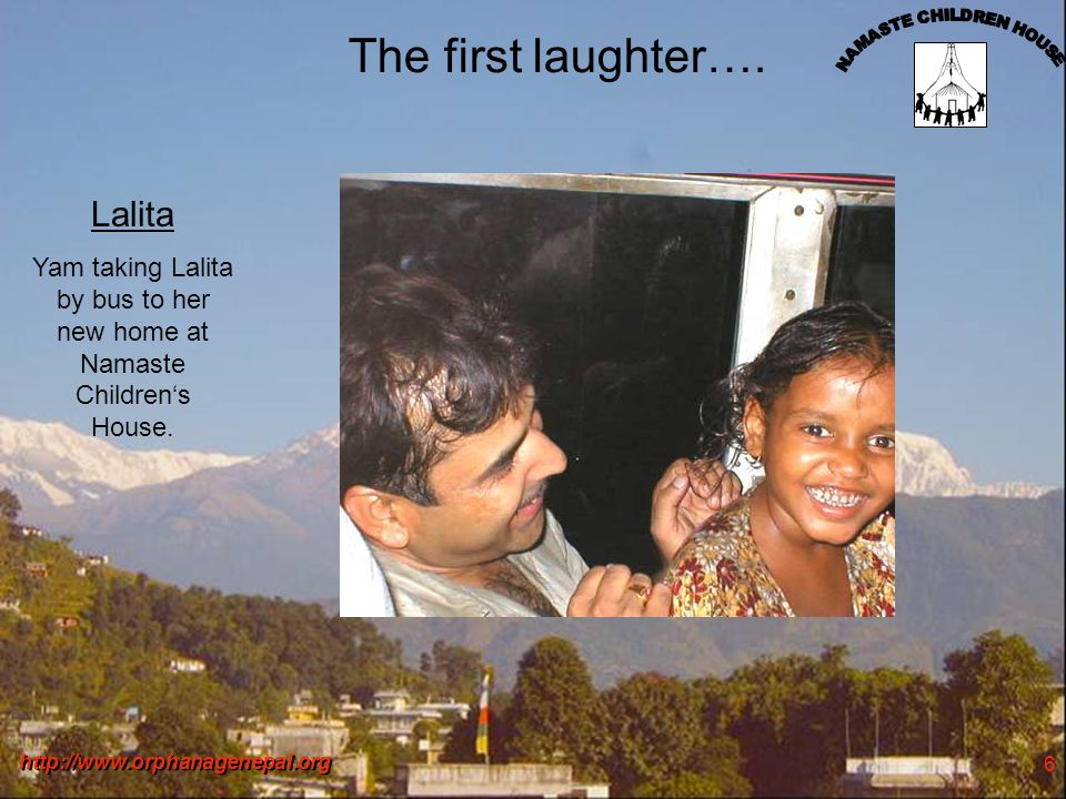http://www.orphanagenepal.org 6 The first laughter….