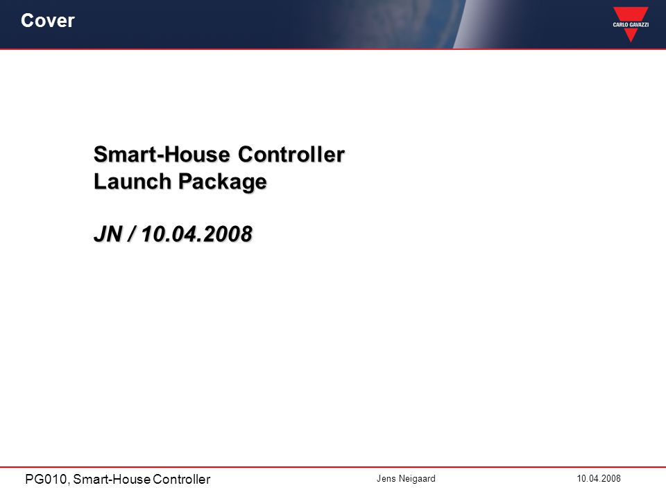 PG010, Smart-House Controller Jens Neigaard10.04.2008 Cover Smart-House Controller Launch Package JN / 10.04.2008