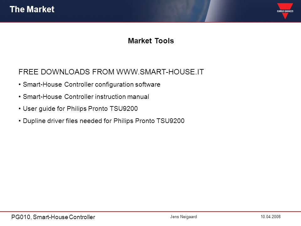 PG010, Smart-House Controller Jens Neigaard10.04.2008 The Market Market Tools FREE DOWNLOADS FROM WWW.SMART-HOUSE.IT Smart-House Controller configuration software Smart-House Controller instruction manual User guide for Philips Pronto TSU9200 Dupline driver files needed for Philips Pronto TSU9200