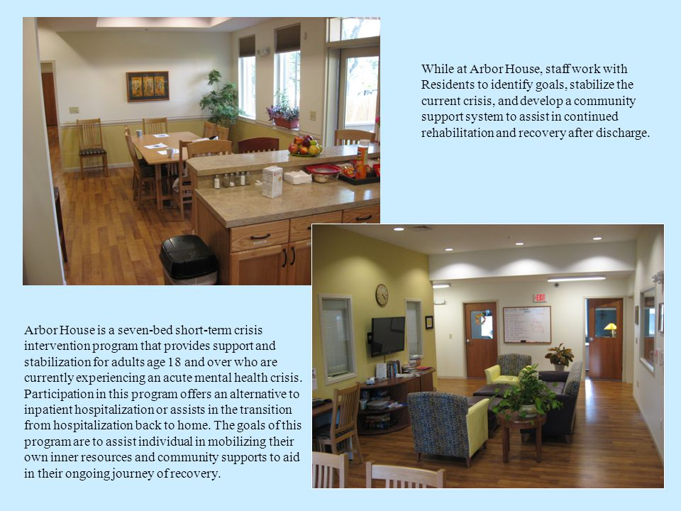 Arbor House is a seven-bed short-term crisis intervention program that provides support and stabilization for adults age 18 and over who are currently