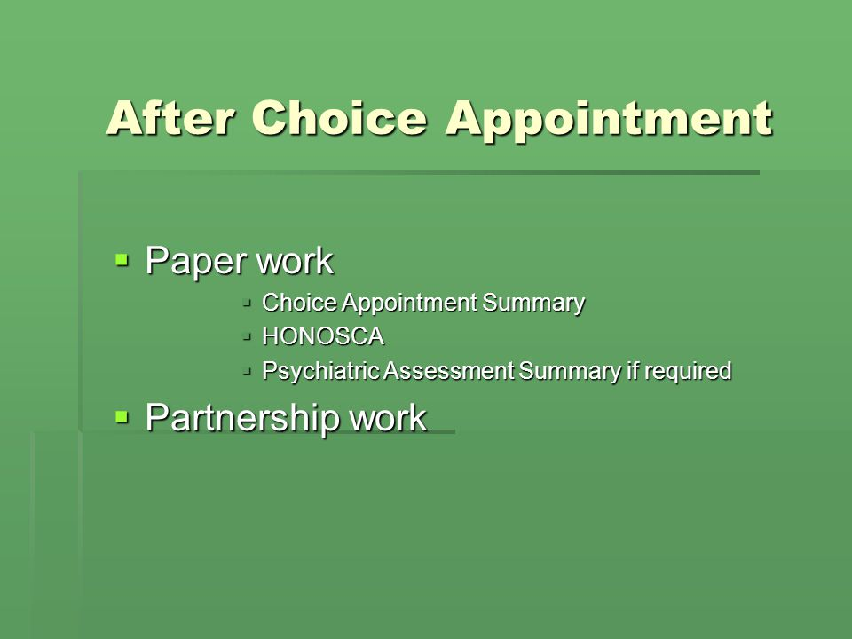 After Choice Appointment Paper work Paper work Choice Appointment Summary Choice Appointment Summary HONOSCA HONOSCA Psychiatric Assessment Summary if