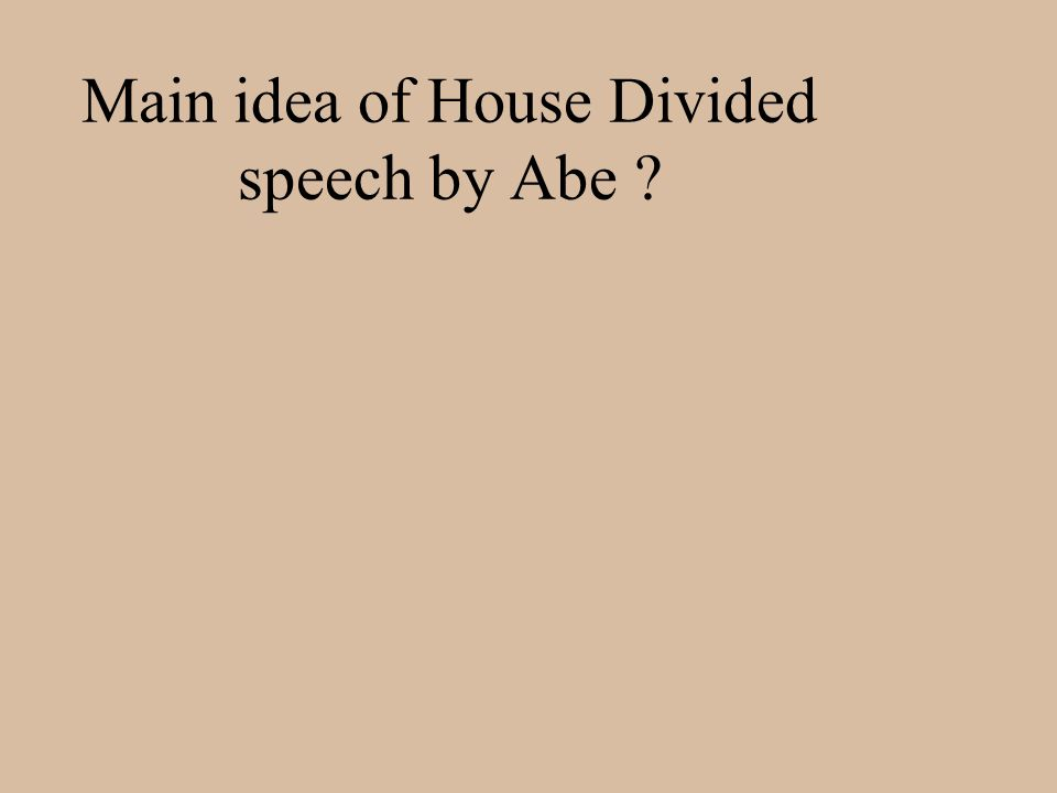 Main idea of House Divided speech by Abe ?