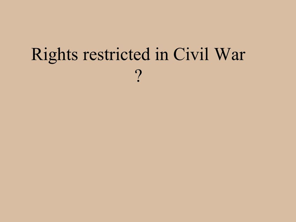 Rights restricted in Civil War ?