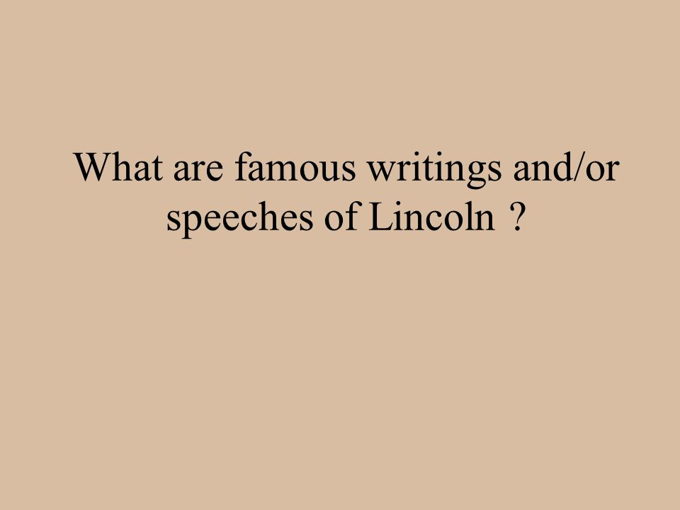 What are famous writings and/or speeches of Lincoln ?