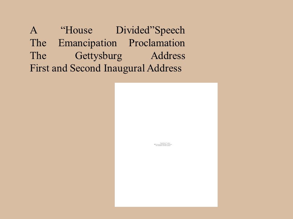 A House DividedSpeech The Emancipation Proclamation The Gettysburg Address First and Second Inaugural Address