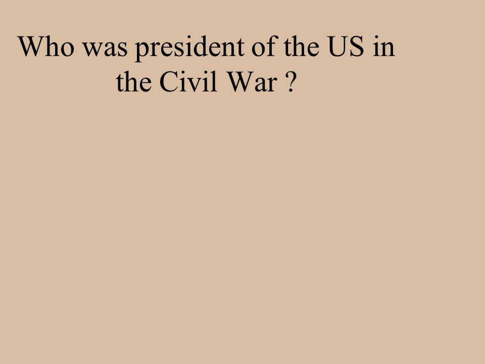Who was president of the US in the Civil War ?