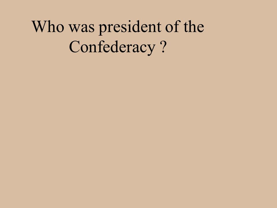 Who was president of the Confederacy ?