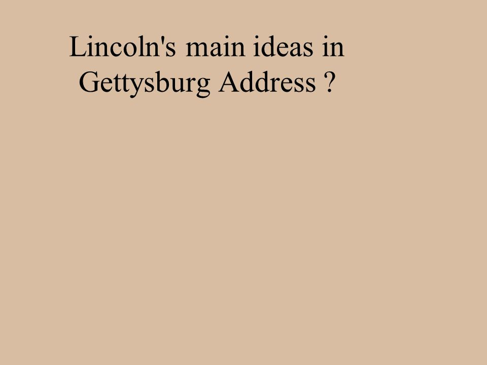 Lincoln's main ideas in Gettysburg Address ?