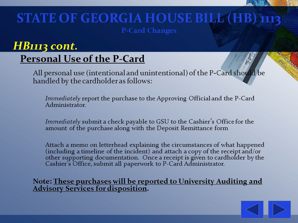 HB1113 cont. Personal Use of the P-Card All personal use (intentional and unintentional) of the P-Card should be handled by the cardholder as follows: