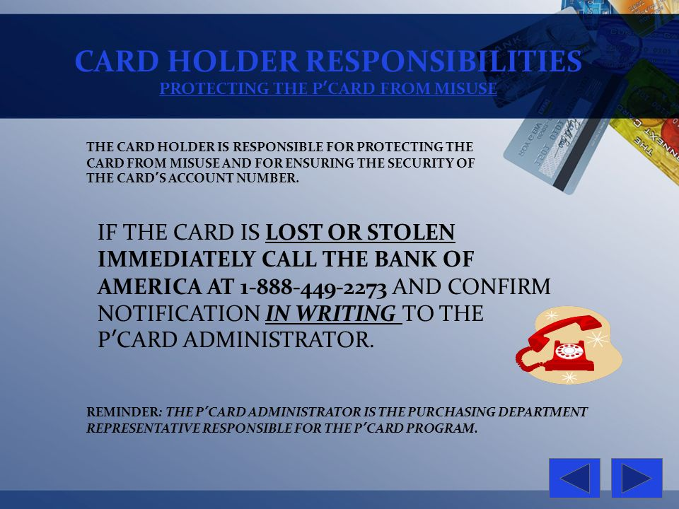 CARD HOLDER RESPONSIBILITIES PROTECTING THE PCARD FROM MISUSE THE CARD HOLDER IS RESPONSIBLE FOR PROTECTING THE CARD FROM MISUSE AND FOR ENSURING THE