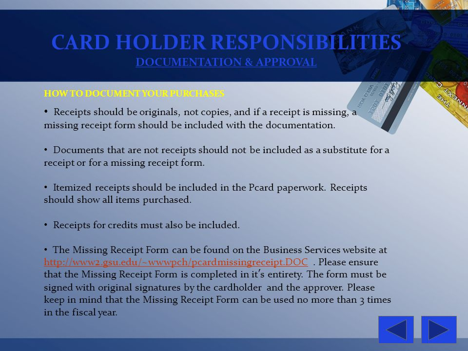 CARD HOLDER RESPONSIBILITIES DOCUMENTATION & APPROVAL HOW TO DOCUMENT YOUR PURCHASES Receipts should be originals, not copies, and if a receipt is mis