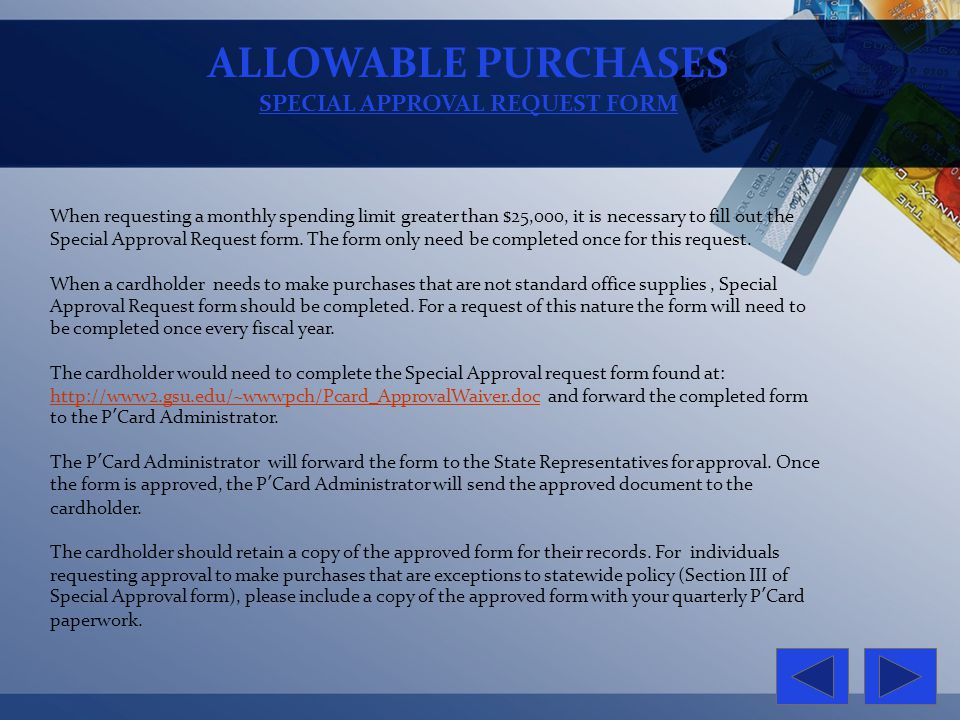 ALLOWABLE PURCHASES SPECIAL APPROVAL REQUEST FORM When requesting a monthly spending limit greater than $25,000, it is necessary to fill out the Speci