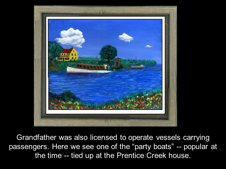 Grandfather was also licensed to operate vessels carrying passengers.