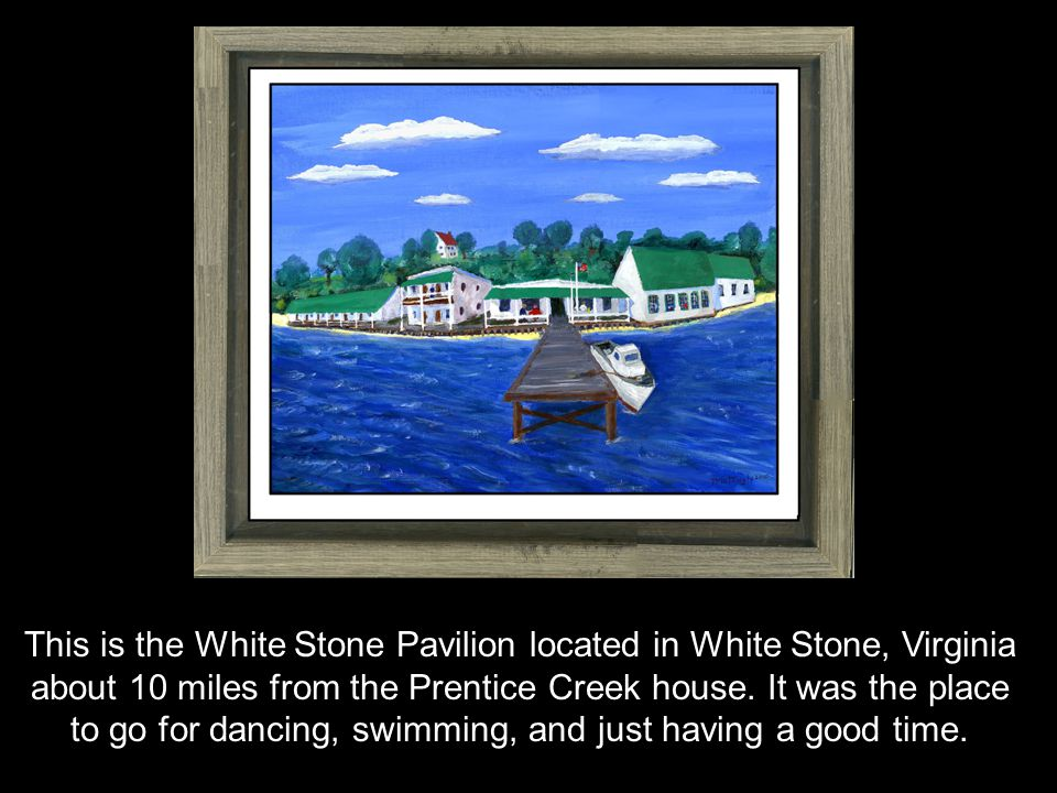 This is the White Stone Pavilion located in White Stone, Virginia about 10 miles from the Prentice Creek house.