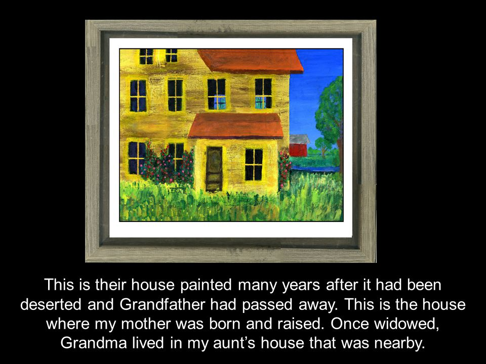 This is their house painted many years after it had been deserted and Grandfather had passed away.